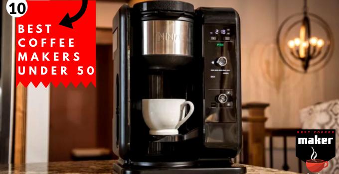 Best Coffee Makers Under 50