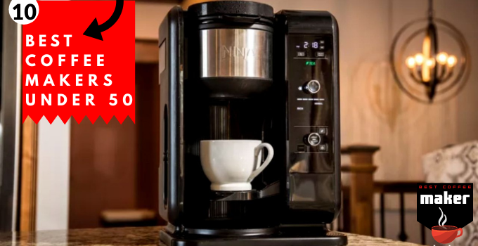 Best Coffee Makers Under 50