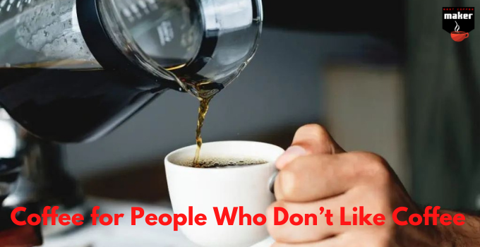 Coffee for People Who Don't Like Coffee